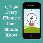 15 Tips Every iPhone 7 User Should Know